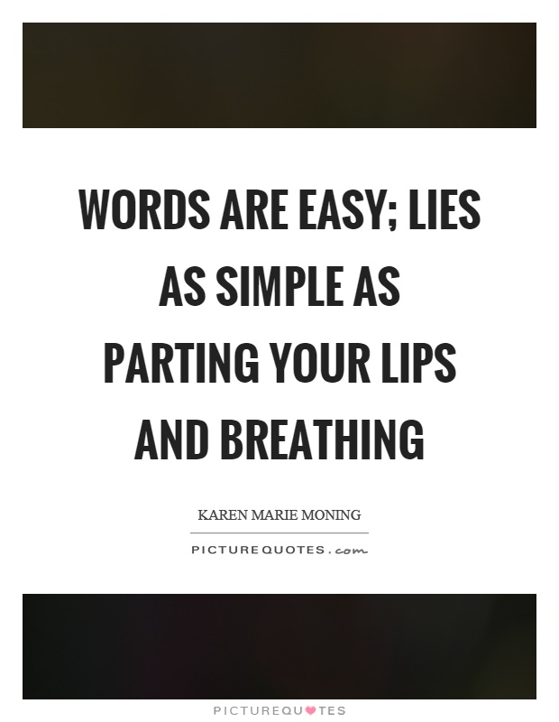 Words are easy; lies as simple as parting your lips and breathing Picture Quote #1