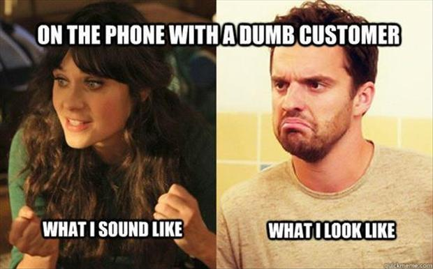 On the phone with a dumb customer. What I sound like. What I look like Picture Quote #1