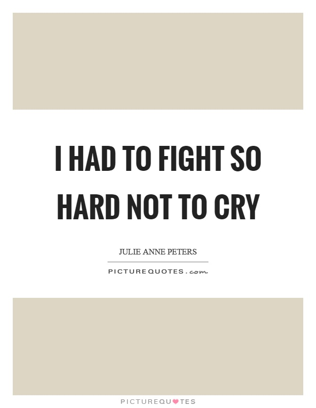 I had to fight so hard not to cry Picture Quote #1