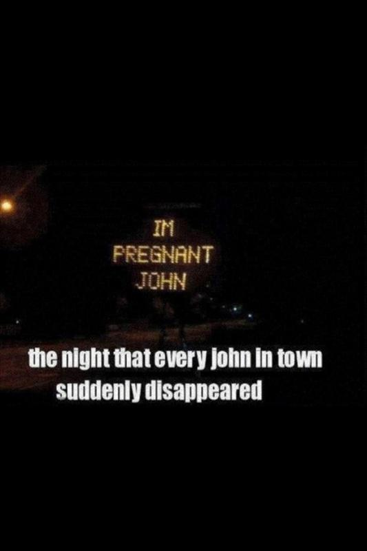 I'm pregnant John. The night that every John in town suddenly disappeared Picture Quote #1