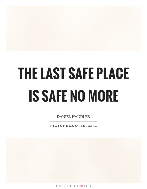 The last safe place is safe no more Picture Quote #1