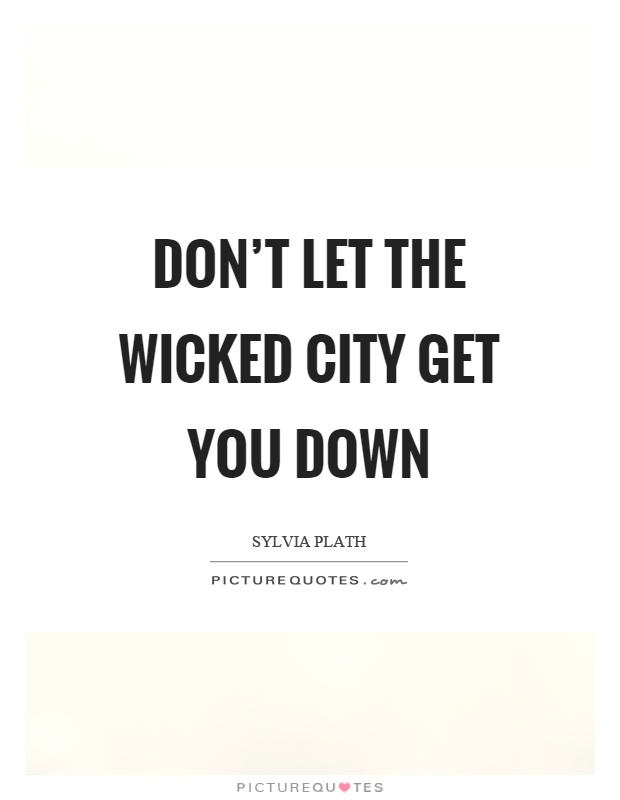 Don't let the wicked city get you down Picture Quote #1