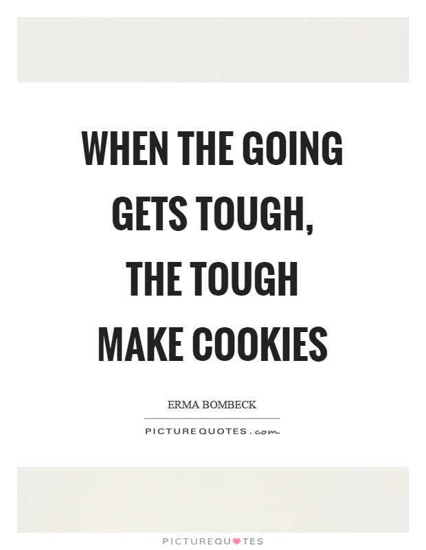 When the going gets tough, the tough make cookies Picture Quote #1