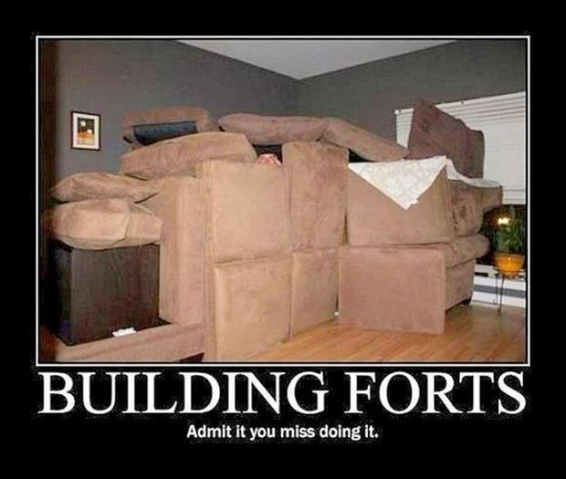 Building forts. Admit it you miss doing it Picture Quote #1