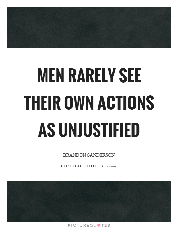 Men rarely see their own actions as unjustified Picture Quote #1