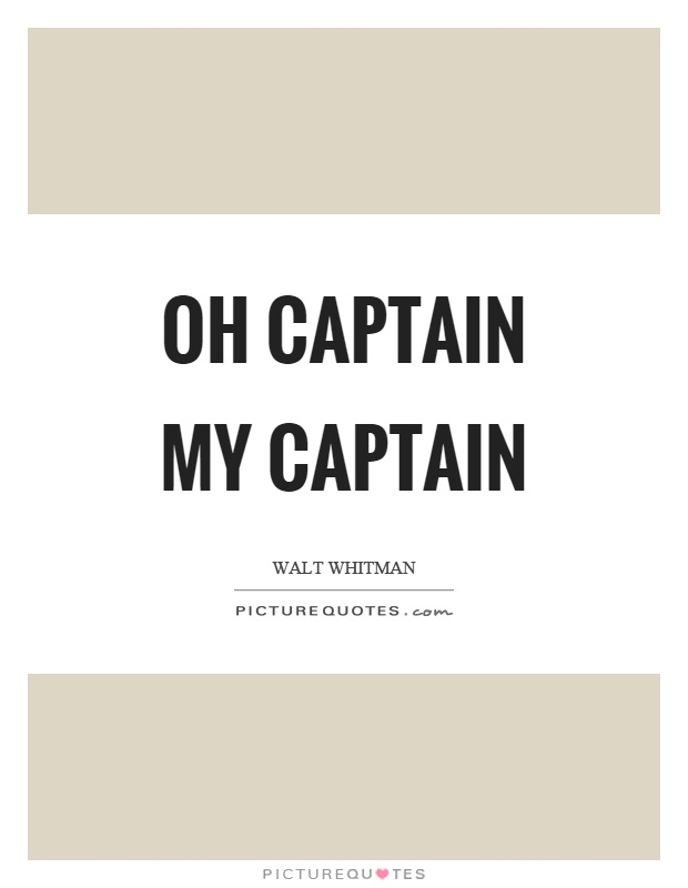 Oh captain my captain Picture Quote #1