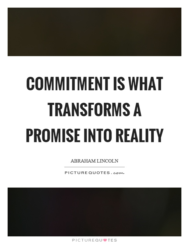 Commitment is what transforms a promise into reality Picture Quote #1
