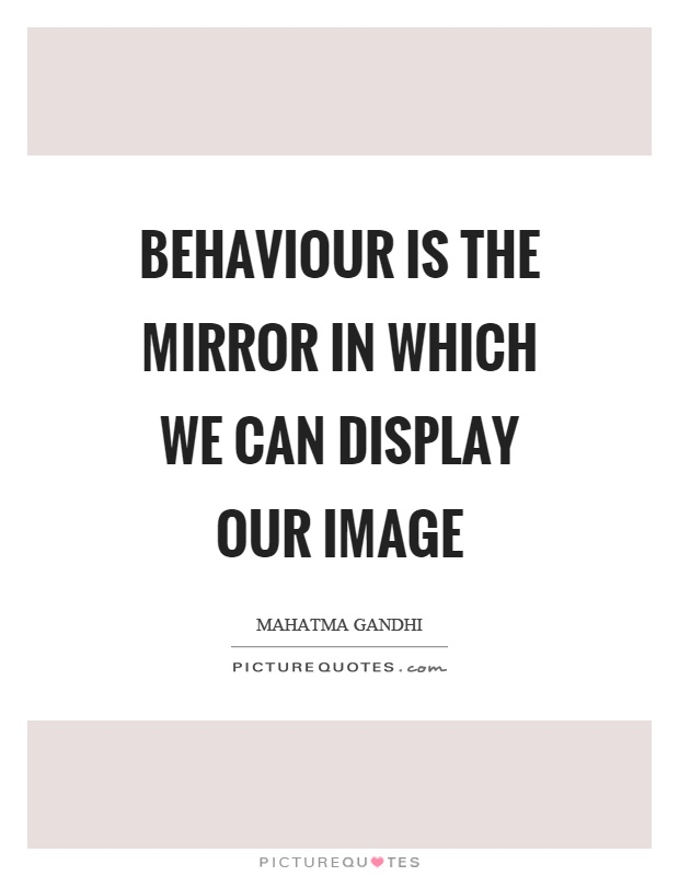 Behaviour is the mirror in which we can display our image Picture Quote #1