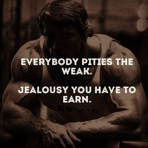 Everybody pities the weak. Jealousy you have to earn Picture Quote #1