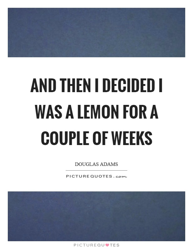 And then I decided I was a lemon for a couple of weeks Picture Quote #1