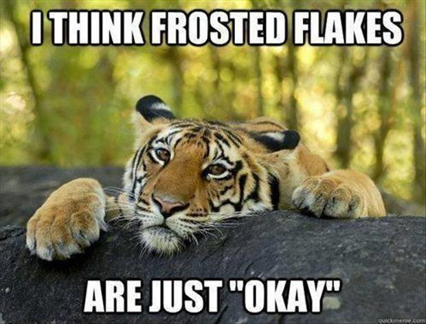 "I think Frosted Flakes are just ""okay"" Picture Quote #1"
