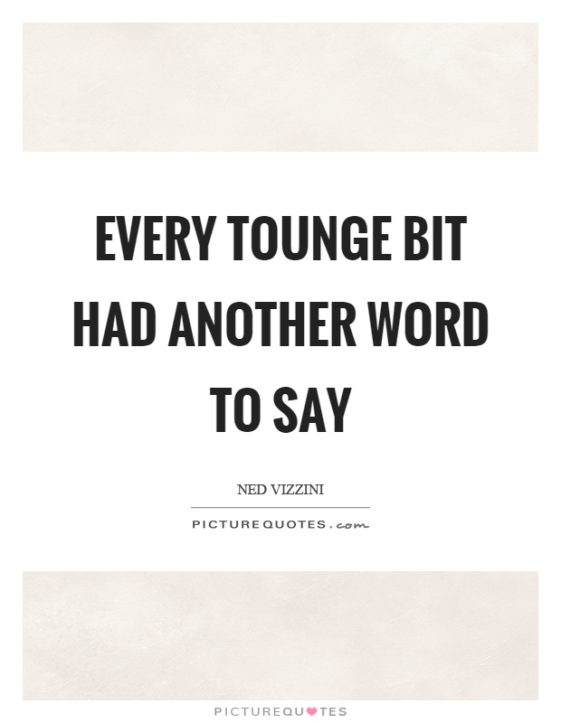 Every Tounge Bit Had Another Word To Say