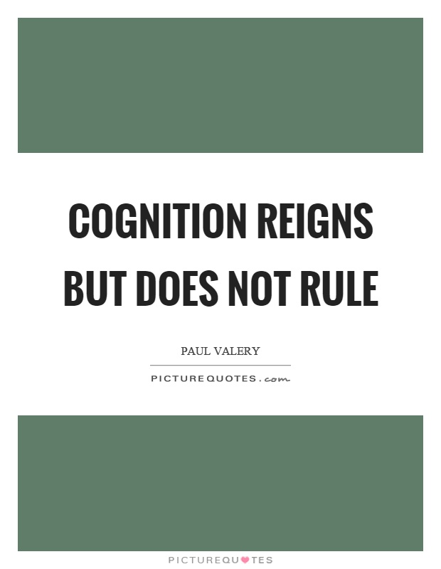 Cognition reigns but does not rule Picture Quote #1