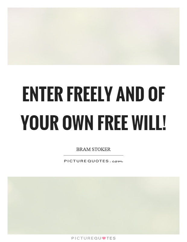 Enter freely and of your own free will! Picture Quote #1