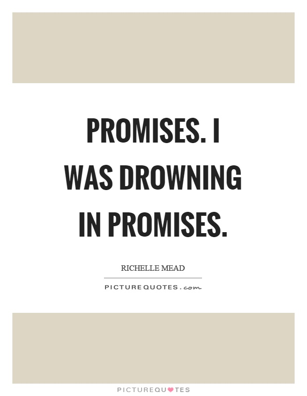 Promises. I was drowning in promises Picture Quote #1