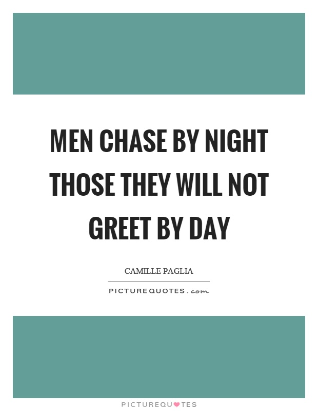 Men chase by night those they will not greet by day Picture Quote #1
