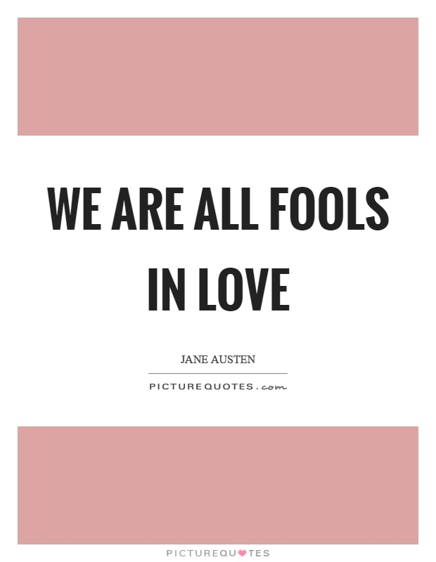 We are all fools in love Picture Quote #1