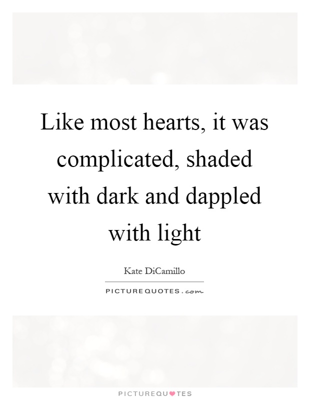Like most hearts, it was complicated, shaded with dark and dappled with light Picture Quote #1