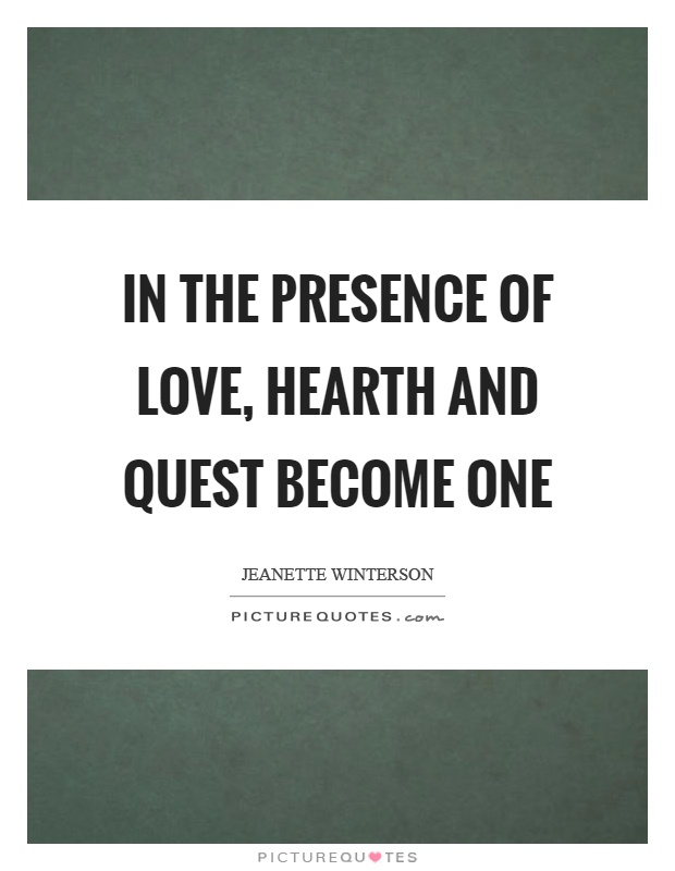 In the presence of love, hearth and quest become one Picture Quote #1
