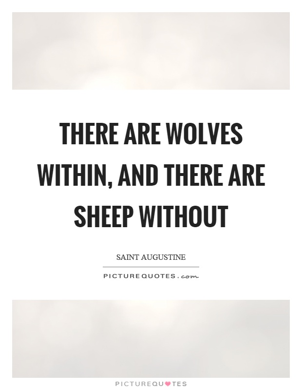 There are wolves within, and there are sheep without Picture Quote #1