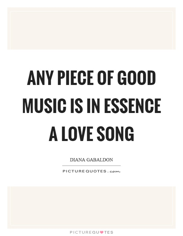 Any piece of good music is in essence a love song Picture Quote #1