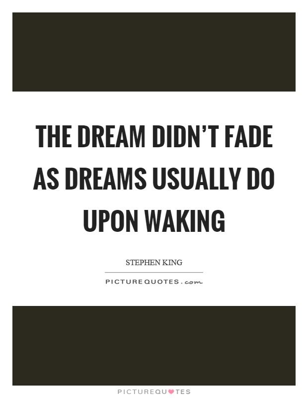 The dream didn't fade as dreams usually do upon waking Picture Quote #1
