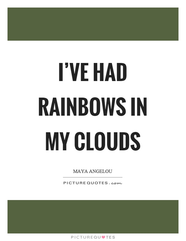I've had rainbows in my clouds Picture Quote #1