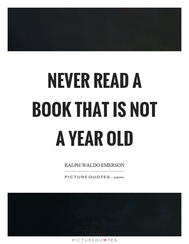 Never read a book that is not a year old Picture Quote #1