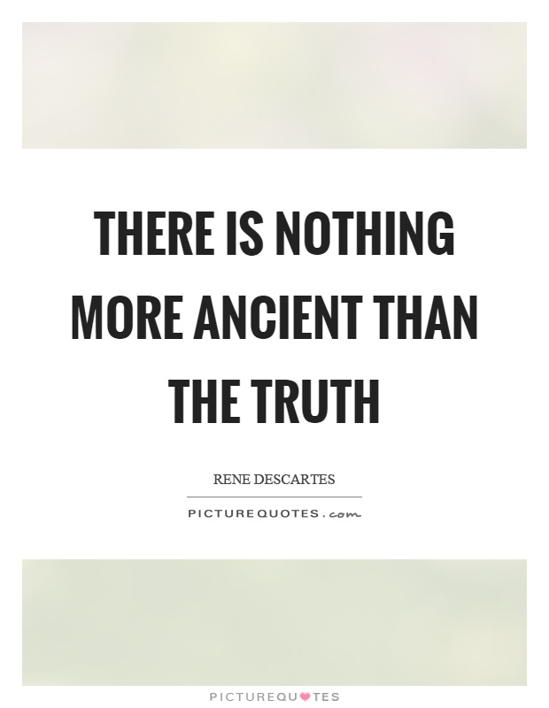 There is nothing more ancient than the truth Picture Quote #1