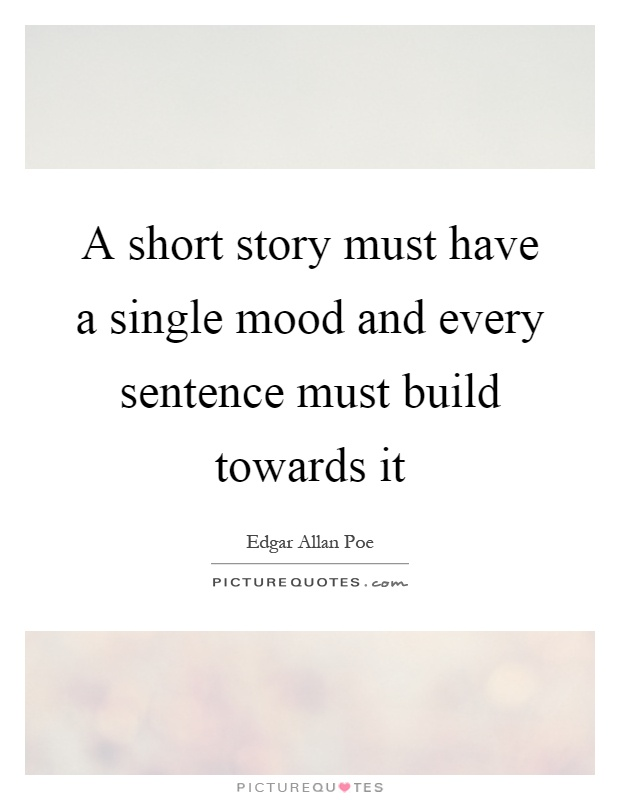 A short story must have a single mood and every sentence must build towards it Picture Quote #1