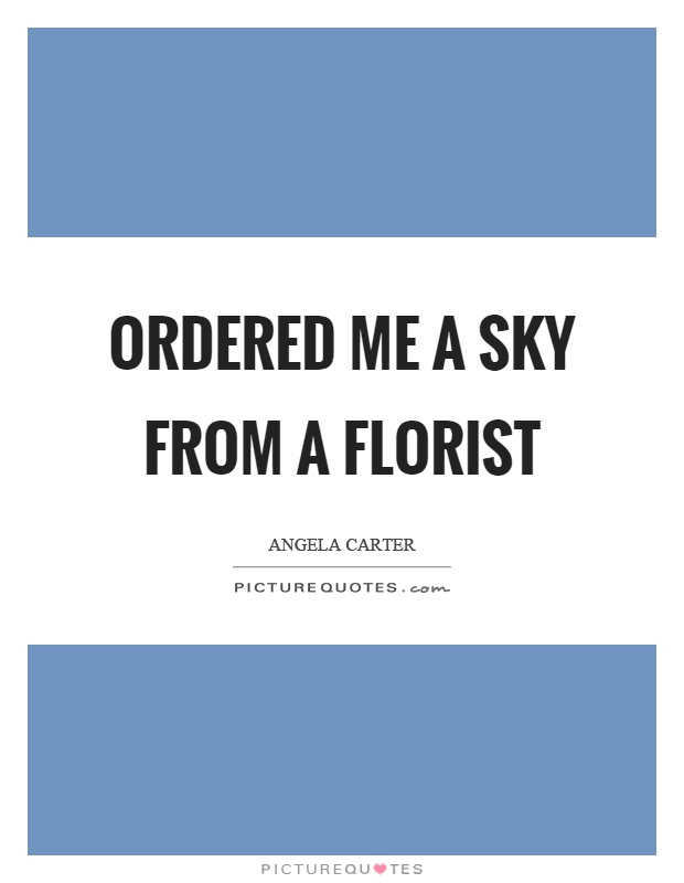 Ordered me a sky from a florist Picture Quote #1