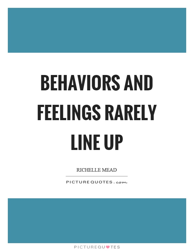 Behaviors and feelings rarely line up Picture Quote #1