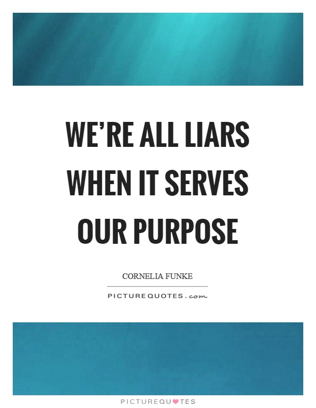 We're all liars when it serves our purpose Picture Quote #1