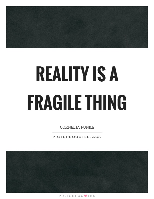 Reality is a fragile thing Picture Quote #1