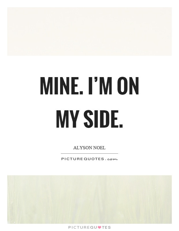 Mine. I\'m on my side   Picture Quotes