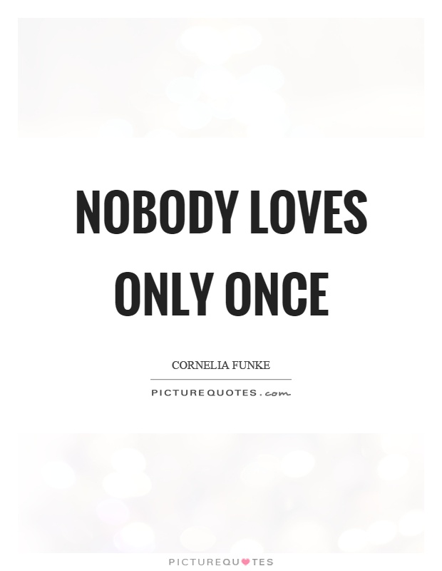 Nobody loves only once Picture Quote #1