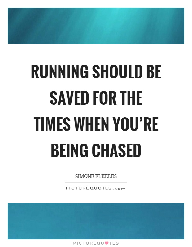 Running should be saved for the times when you're being chased Picture Quote #1
