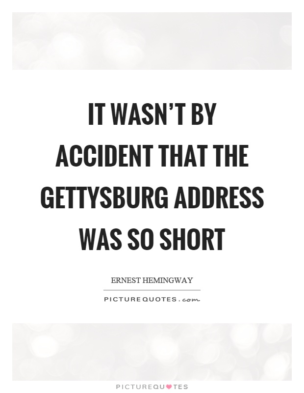 It wasn't by accident that the Gettysburg address was so short Picture Quote #1