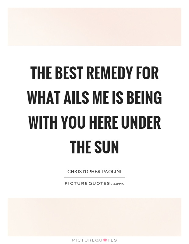 The best remedy for what ails me is being with you here under the sun Picture Quote #1