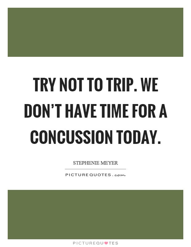 Try not to trip. We don't have time for a concussion today Picture Quote #1