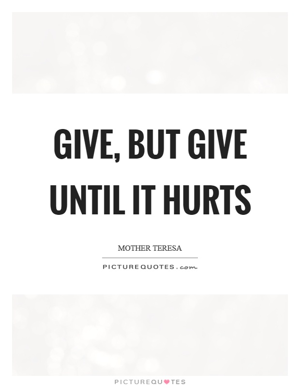 Give, but give until it hurts Picture Quote #1