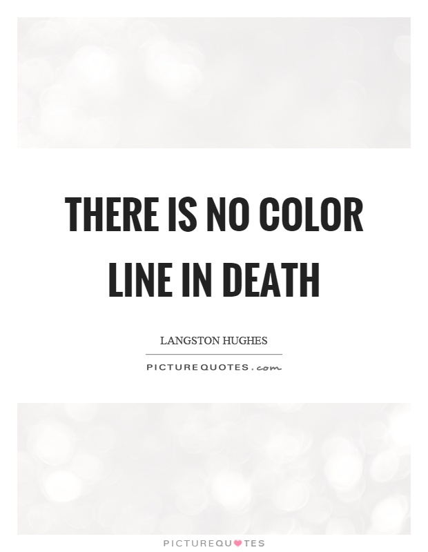 There is no color line in death Picture Quote #1