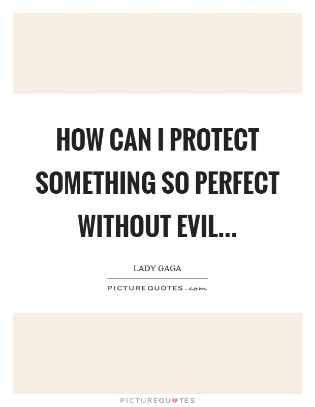 How can I protect something so perfect without evil Picture Quote #1