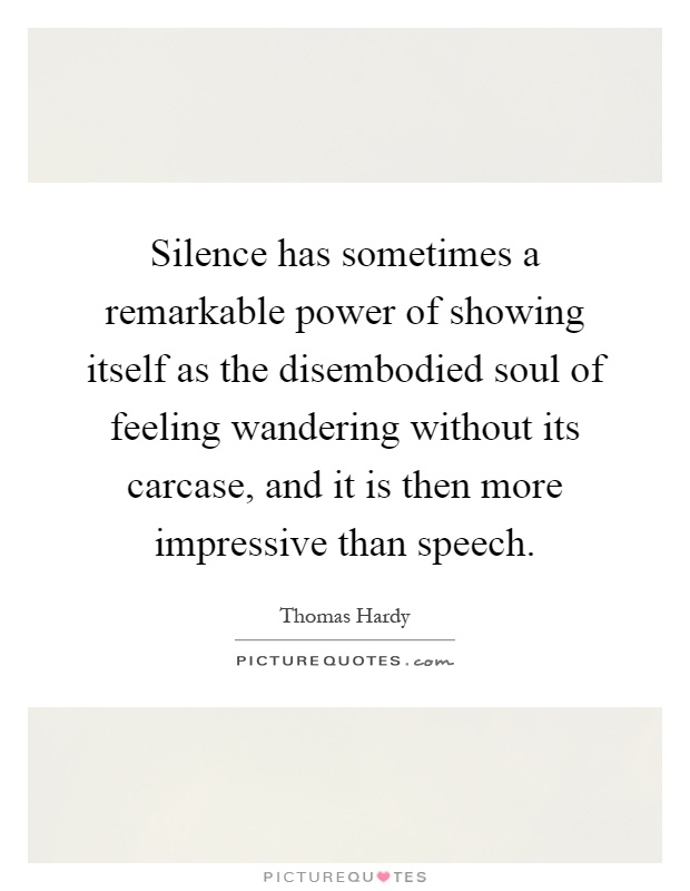 Silence has sometimes a remarkable power of showing itself as the ...