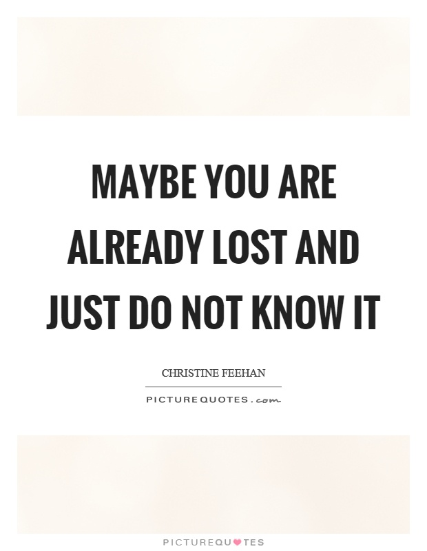 Maybe you are already lost and just do not know it Picture Quote #1