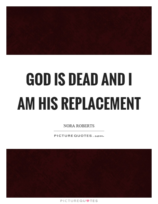 God is dead and I am his replacement Picture Quote #1