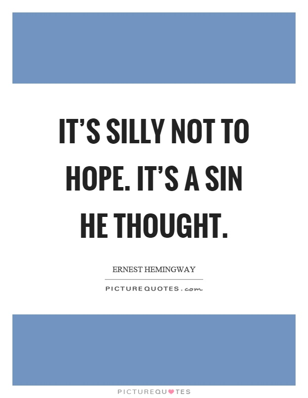 It's silly not to hope. It's a sin he thought Picture Quote #1