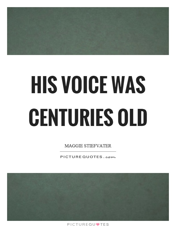 His voice was centuries old Picture Quote #1