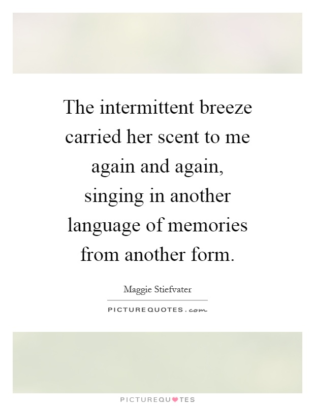 The Intermittent Breeze Carried Her Scent To Me Again And Again, Singing In  Another Language