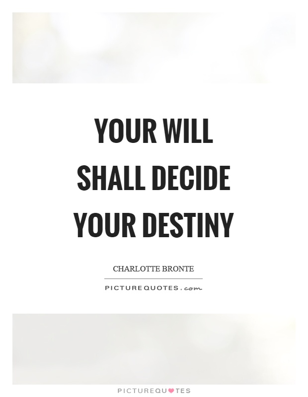 Your will shall decide your destiny Picture Quote #1